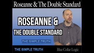 Roseanne & The Double Standard