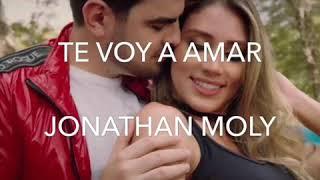 te voy a amar Jonathan moly LETRA