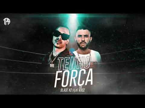 Tenho Força - Blade H2 Feat. Kroz (Official Music)