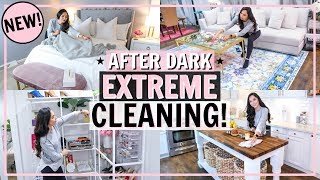 EXTREME AFTER DARK CLEAN WITH ME! CLEANING MOTIVATION! NIGHT TIME CLEAN WITH ME | Alexandra Beuter