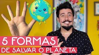 5 FORMAS DE SALVAR O PLANETA