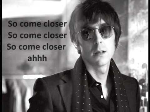 Miles Kane - Come Closer with Lyrics