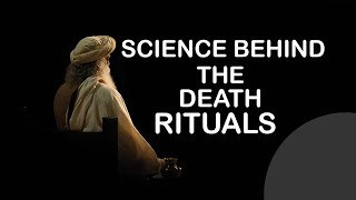 Science Behind the Death Rituals by Sadhguru