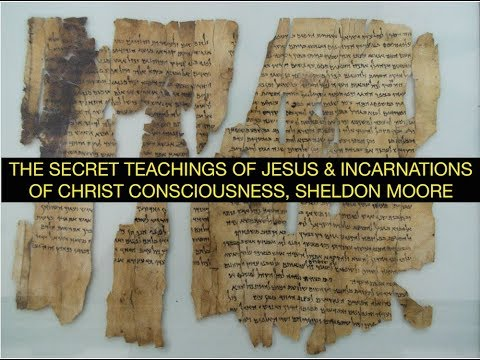 The Secret Teachings of Jesus & Incarnations of Christ Consciousness, Sheldon Moore