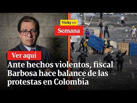 🔴 Ante hechos violentos, fiscal Barbosa hace balance de las protestas en Colombia | Vicky en Semana