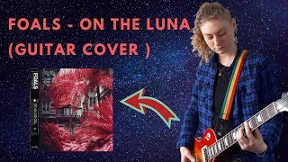 Foals -  On The Luna  (Guitar Cover )