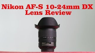 Nikon AF-S DX 10-24mm Lens Review