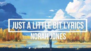 Just A Little Bit (Lyrics)   Norah Jones (Begin Again Album)