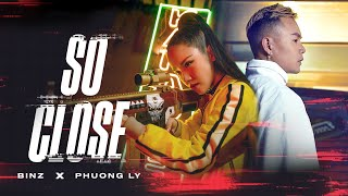 BINZ x PHUONG LY - SO CLOSE [ OFFICIAL MV ]