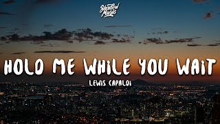 Lewis Capaldi   Hold Me While You Wait (Lyrics)