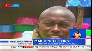 Makueni The First:The county now implements Universal Health