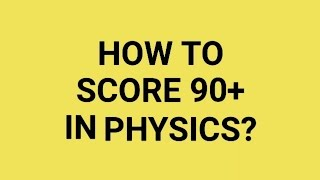 How to Score 90+ 12th Physics  BOARDS !!?? 2017 BOARD EXAMS !! HOW TO DO