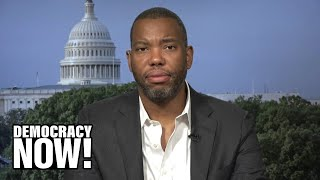 Ta-Nehisi Coates: Reparations Are Not Just About Slavery But Also Centuries of Theft & Racial Terror