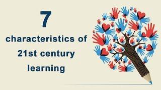 7 characteristics of 21st century learning