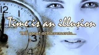 Inspirational Quotes | Time is an illusion | All great achievements