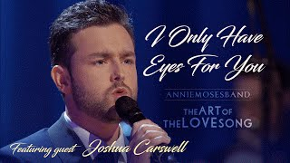 I Only Have Eyes For You - Annie Moses Band (feat. Joshua Carswell) - Art Garfunkel
