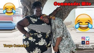 COMMANDER WIFE😂😂😂 -  YOOYO COMEDY - EPISODE 49(Latest Ghanaian Comedy)
