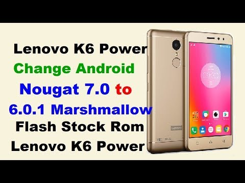 Lenovo k6 Power Nougat to Marshmallow Downgrade||Part 1