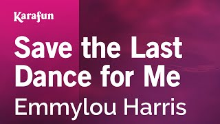 Karaoke Save the Last Dance for Me - Emmylou Harris *