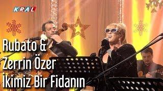 Rubato & Zerrin Özer - İkimiz Bir Fidanın