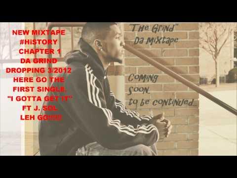 I Gotta Get It ft. J.Sol *World Premiere*