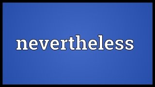 Nevertheless Meaning