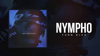 "Yung Bleu ""Nympho"" (Official Audio)"