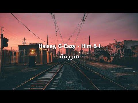 G-Eazy, Halsey - Him & I مترجمة