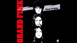 Grand Funk Railroad - I'm Your Captain (Closer to Home) (2002 Digital Remaster)