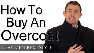 How To Buy An Overcoat - Mans Guide To Overcoats Topcoats Greatcoats - Stylish Winter Clothing Men