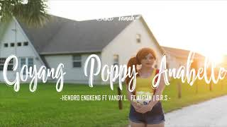 GOYANG POPPY ANABELLE  HENDRO ENGKENG FT VANDY L   FT ALFIAN G R S 2018