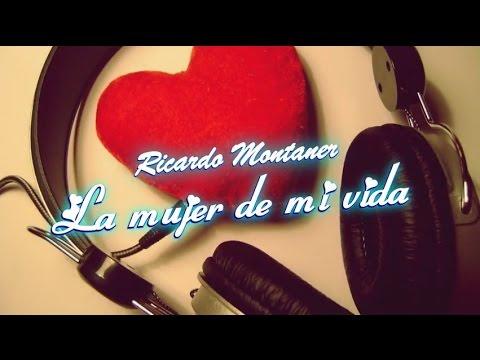 La mujer de mi vida - Ricardo Montaner [con letra]