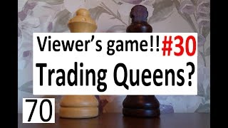 Viewer's game #30 - Trading Queens or not?