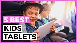Best Tablets for Kids in 2020 - How to Find a Tablet Approved for kids?
