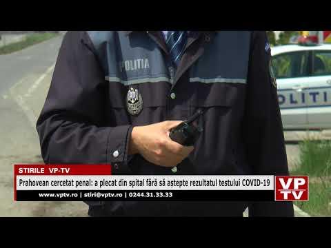 Prahovean cercetat penal: a plecat din spital fără să aștepte rezultatul testului COVID-19