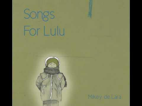 Walking In - Mikey de Lara (Songs For Lulu)