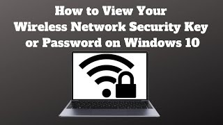 How to View Your Wireless Network Security Key or Password on Windows 10