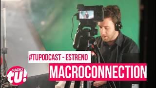 Llega el #TUpodcast de tecnología,  #MacroConnection