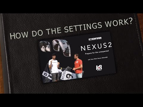 How do your kite settings work? (Core Nexus2 - but similar for most kites)