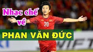 Nhạc chế về Phan Văn Đức | Quang Hải | Công Phượng | Nhạc chế AFF SUZUKI CUP 2018