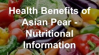 Health Benefits of Asian Pear -  Nutritional Information