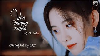 (Vietsub + Kara) Thư Sinh Xinh Đẹp OST cuối phim | Vân Thượng Luyến -  Lý Tử Đình | Độc Lang Thư OST