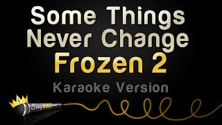 Frozen 2 - Some Things Never Change (Karaoke Version)