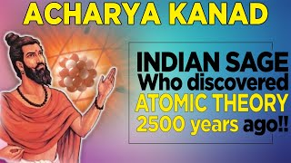 Atomic Theory 2500 years ago!!! | ACHARYA KANAD - The First Human to talk about atoms?