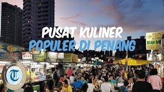 5 Pusat Kuliner di Penang yang Populer Dikunjungi Saat Malam Hari