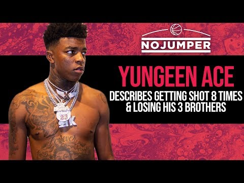 Yungeen Ace describes Getting Shot 8 Times &amp Losing His 3 Brothers