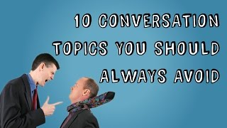 10 Conversation Topics You Should Always Avoid