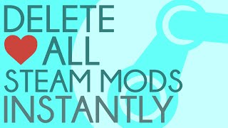 How to remove and unsubscribe from ALL mods in steam (Garry's mod, Skyrim, etc)