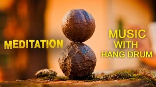 Relaxing Hang Drum Music ● Spiritual Heal ● for Meditation, Relaxation, Yoga, Spa, Steel Drum Music