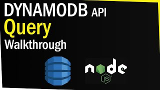 DynamoDB Query API Walkthrough (NodeJS)